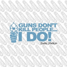 Guns Don't Kill People I Do!