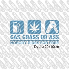 No Free Rides Gas Grass or Ass