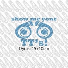 Show Me Your TT's