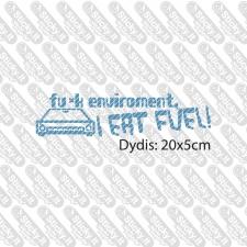 Fu-k Enviroment I Eat Fuel!