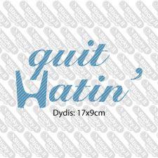 Quit Hatin'