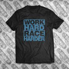 Work Hard Race Harder