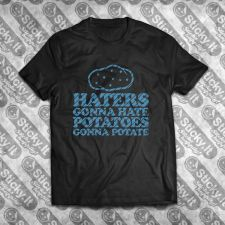 Haters Gonna Hate, Potatoes...
