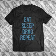 Eat Sleep Drag Repeat