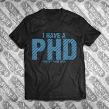 I Have A PHD - A Pretty Huge D*ck