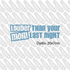Louder Than Your Mom Last Night