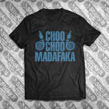 Choo Choo Madafaka