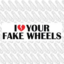 I Don't Love Your Fake Wheels